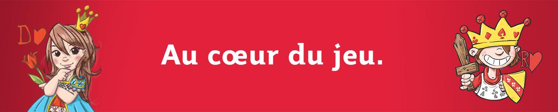 La Dame et le Valet de Cœur sur fond rouge, et le slogan au centre : Au cœur du jeu.